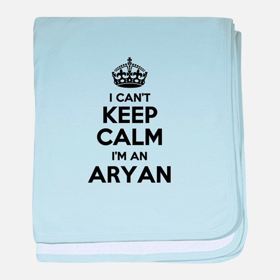 I can't keep calm Im ARYAN baby blanket