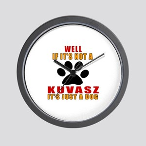 If It Is Not Kuvasz Dog Wall Clock
