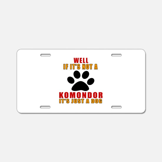 If It Is Not Komondor Dog Aluminum License Plate
