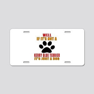 If It Is Not Kerry Blue Ter Aluminum License Plate