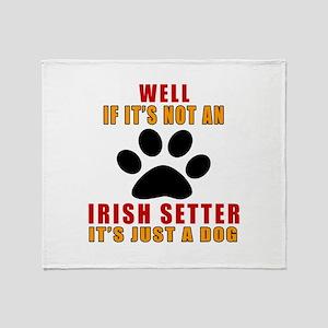 If It Is Not Irish Setter Dog Throw Blanket