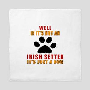 If It Is Not Irish Setter Dog Queen Duvet