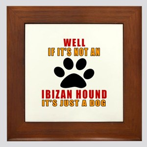 If It Is Not Ibizan Hound Dog Framed Tile