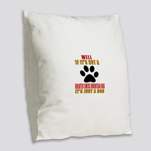 If It Is Not Greater Swiss Mou Burlap Throw Pillow