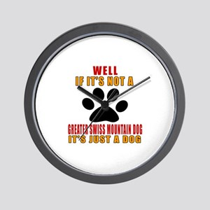 If It Is Not Greater Swiss Mountain Dog Wall Clock