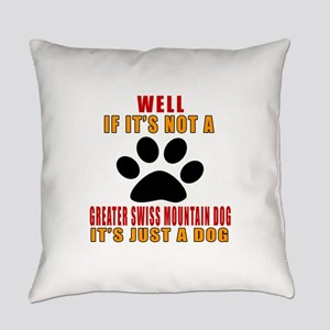If It Is Not Greater Swiss Mountai Everyday Pillow