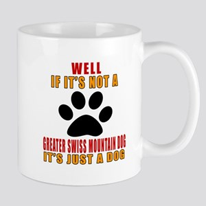 If It Is Not Greater Swiss Mountain Dog Mug