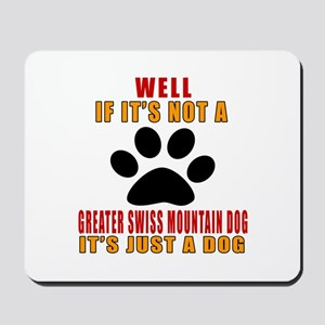 If It Is Not Greater Swiss Mountain Dog Mousepad