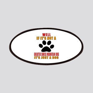If It Is Not Greater Swiss Mountain Dog Dog Patch