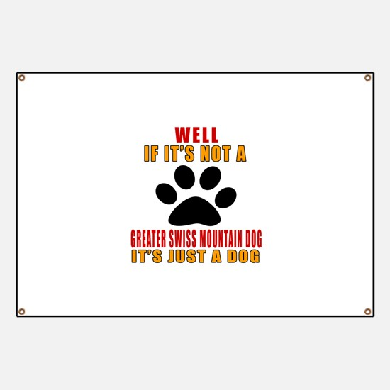 If It Is Not Greater Swiss Mountain Dog Dog Banner