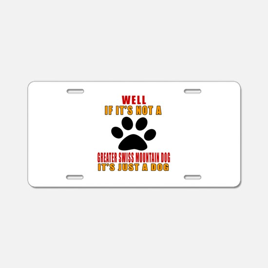 If It Is Not Greater Swiss Aluminum License Plate