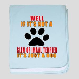 If It Is Not Glen of Imaal Terrier Do baby blanket