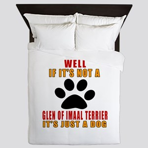 If It Is Not Glen of Imaal Terrier Dog Queen Duvet