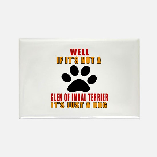 If It Is Not Glen of Imaal Terrie Rectangle Magnet