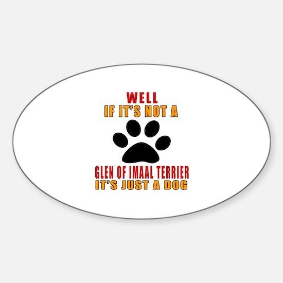 If It Is Not Glen of Imaal Terrier Sticker (Oval)