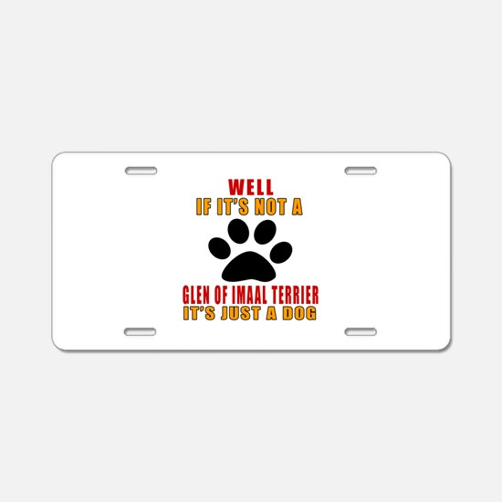 If It Is Not Glen of Imaal Aluminum License Plate