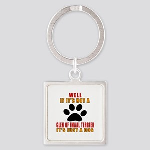 If It Is Not Glen of Imaal Terrier Square Keychain