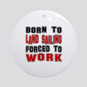 Born To Land Sailing Forced To Work Round Ornament