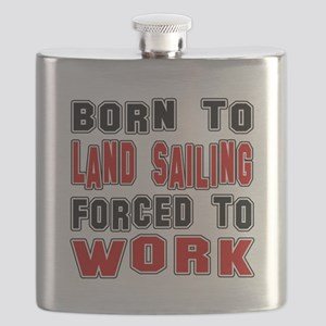 Born To Land Sailing Forced To Work Flask
