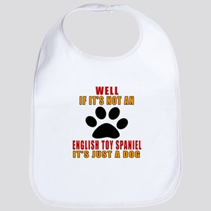 If It Is Not English Toy Spaniel Dog Bib
