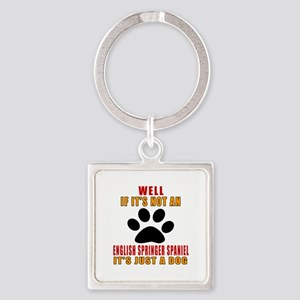 If It Is Not English Springer Span Square Keychain