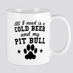 All I Need Is A Cold Beer And My Pit Bull Mugs