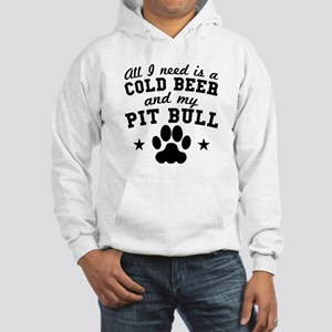 All I Need Is A Cold Beer And My Pit Bull Sweatshi