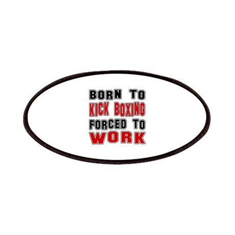 Born To Kickboxing Forced To Work Patch by Googlu
