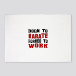 Born To Karate Forced To Work 5'x7'Area Rug