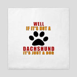 If It Is Not Dachshund Dog Queen Duvet