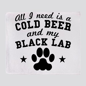 All I Need Is A Cold Beer And My Black Lab Throw B