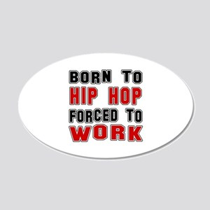 Born To Hip Hop Forced To Wo 20x12 Oval Wall Decal