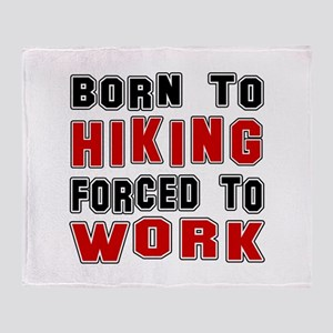 Born To Hiking Forced To Work Throw Blanket