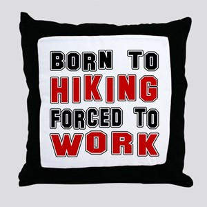 Born To Hiking Forced To Work Throw Pillow