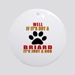 If It Is Not Briard Dog Round Ornament