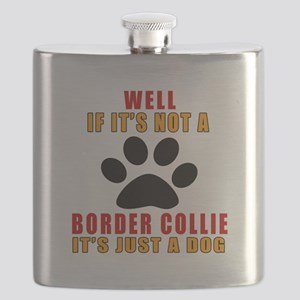 If It Is Not Border Collie Dog Flask