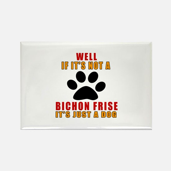 If It Is Not Bichon Frise Dog Rectangle Magnet