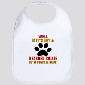 If It Is Not Bearded Collie Dog Bib