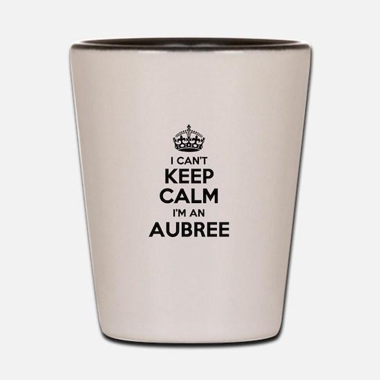 I can't keep calm Im AUBREE Shot Glass