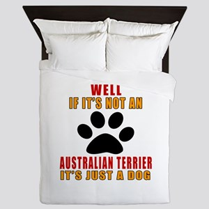 If It Is Not Australian Terrier Dog Queen Duvet