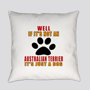 If It Is Not Australian Terrier Do Everyday Pillow