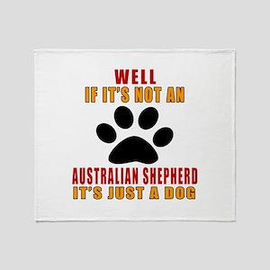 If It Is Not Australian Shepherd Dog Throw Blanket