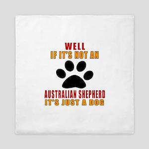 If It Is Not Australian Shepherd Dog Queen Duvet