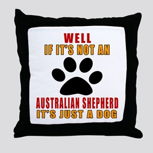 If It Is Not Australian Shepherd Dog Throw Pillow