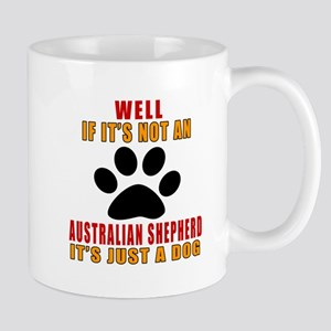 If It Is Not Australian Shepherd Dog Mug