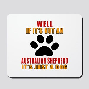 If It Is Not Australian Shepherd Dog Mousepad