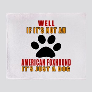 If It Is Not American foxhound Dog Throw Blanket