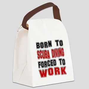 Born To Scuba Diving Forced To Wo Canvas Lunch Bag