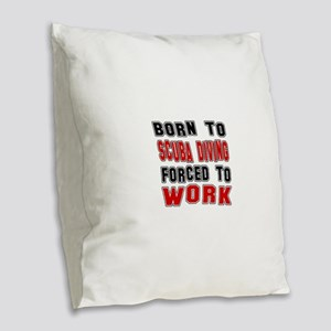 Born To Scuba Diving Forced To Burlap Throw Pillow