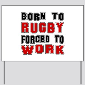 Born To Rugby Forced To Work Yard Sign